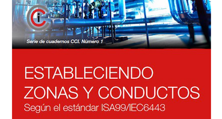 """El CCI publica su primer cuaderno """"Estableciendo Zonas y Conductos según IEC62443"""""""